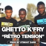 GHETTO K'FRY - RÉTRO TENSION (SON)