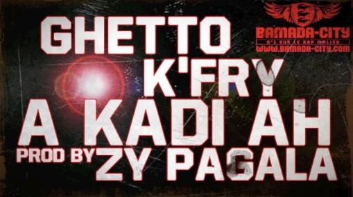 GHETTO K'FRY - À KADI ÀH (SON)