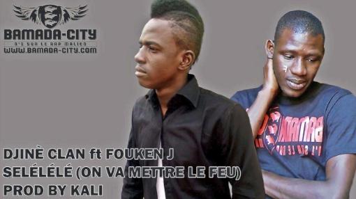 DJINÈ CLAN Feat. FOUKEN J - SELÉLÉLÉ (ON VA METTRE LE FEU) (SON)
