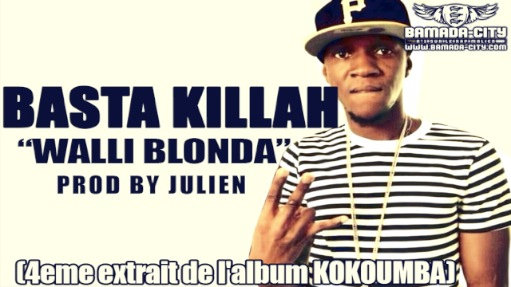 BASTA KILLAH - WALLI BLONDA (SON)