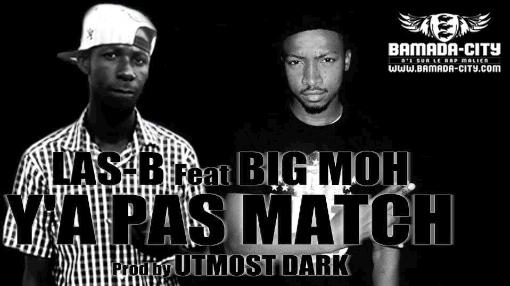 LAS-B Feat. BIG MOH - Y'A PAS MATCH (SON)