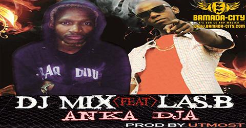 DJ MIX Feat. LAS-B - ANKA DJA (SON)