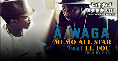 MEMO ALL STAR Feat. LE FOU - A WAGA (SON)