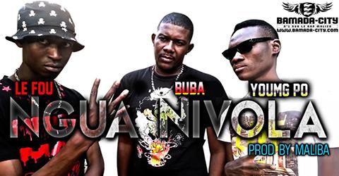 YOUNG PO Feat. LE FOU & BUBA - NGUA NIVOLA (SON)