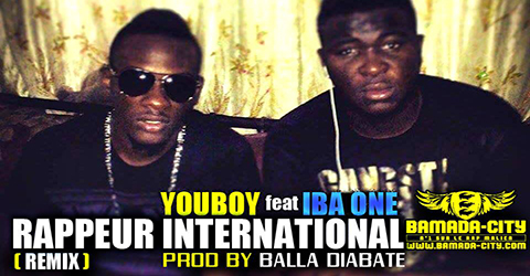 YOUBOY Feat. IBA ONE - RAPPEUR INTERNATIONAL (REMIX) (SON)