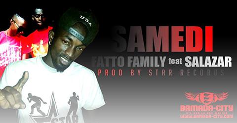 FATTO FAMILY Feat. SALAZAR - SAMEDI (SON)