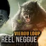 VIEBOU LOUP - RÉEL NEGGUE (SON)