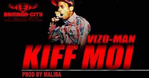 VIZO MAN - KIFF MOI (SON)