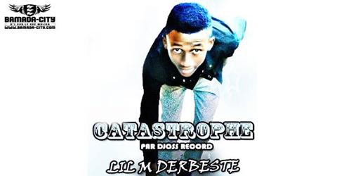 LIL M DERBESTE - CATASTROPHE (SON)