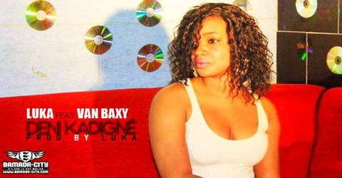 LUKA Feat. VAN BAXY - DENI KADIGNÉ (SON)