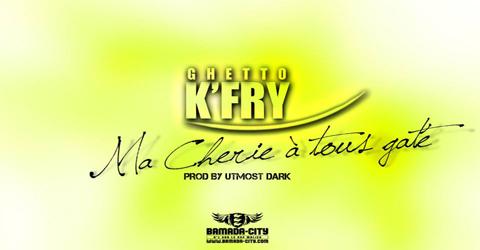 GHETTO K'FRY - MA CHÉRIE À TOUS GATÉ (SON)