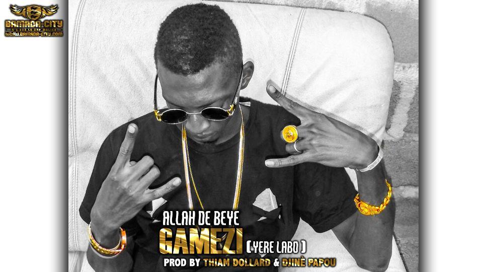 GAMEZI - ALLAH DE BEYE (YERE LABO) - PROD BY THIAM DOLLARD & DJINÈ PAPOU