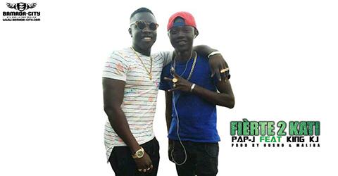 PAP - J Feat. KING KJ - FIÈRTE 2 KATI - PROD BY OUSNO & MALIBA