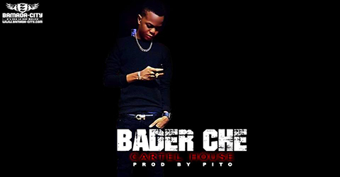 BADER CHE - CARTEL HOUSE - PROD BY PITO
