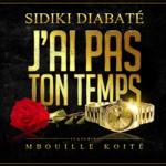 SIDIKI DIABATE Feat. M'BOUILLE KOITÉ - J'AI PAS TON TEMPS