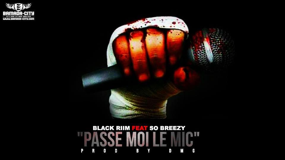 BLACK RIIM FEAT SO BREEZY - PASSE MOI LE MIC - PROD BY DMG