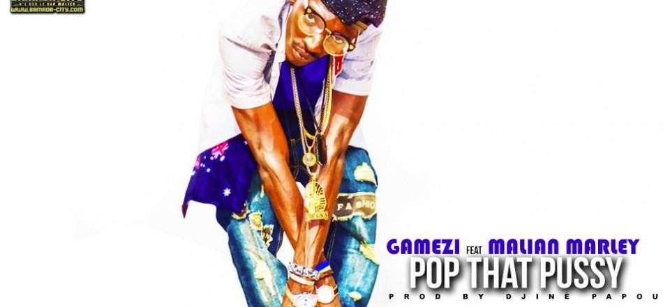 GAMEZI FEAT MALIAN MARLEY - POP THAT PUSSY - PROD BY DJINÈ PAPOU