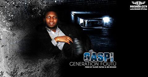 GASPI - GÉNÉRATION FOUTU - PROD BY DJINÈ PAPOU & DE WHIZZO