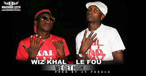 WIZ KHAL FEAT LE FOU - WE GET HIGH - PROD BY ZY PAGALA