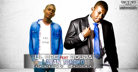 LIL ONE FEAT BOUBA - LABAN TCHOKO - PROD BY MALIBA