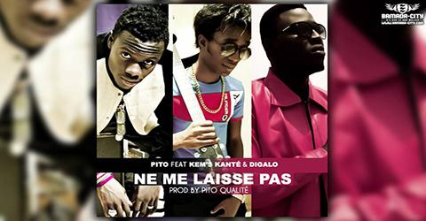 PITO Feat. KEM'S KANTÉ & DIGALO - NE ME LAISSE PAS (SON)