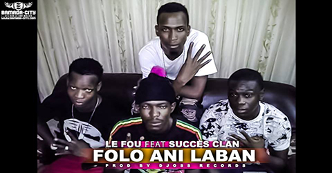 LE FOU Feat. SUCCÈS CLAN - FOLO ANI LABAN (SON)