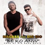 MAGASS Feat. DIG DIO - BÈ KO ANW