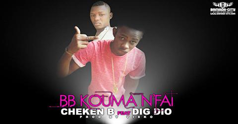 CHEIKEN B Feat. DIG DIO - BB KOUMA N'FAI