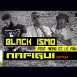BLACK ISMO Feat. MEMO & LE FOU - NAFIGUI (REMIX) (SON)