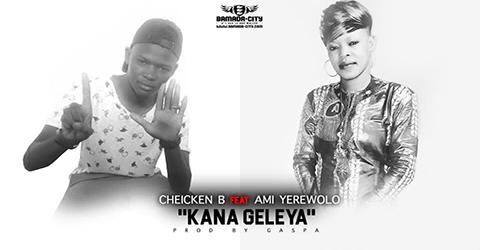 CHEICKEN B Feat. AMI YEREWOLO - KANA GELEYA (SON)