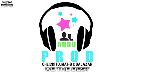 CHEICKITO ☆ MAT-B ☆ SALAZAR – WE THE BEST