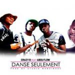 CRAZY B FEAT ABOU FLOW - DANSE SEULEMENT - PROD BY  STUDIO MANDINGUE