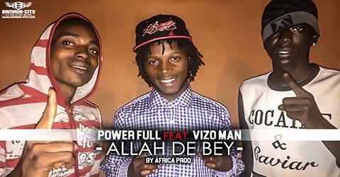 power-full-feat-vizo-man-allah-de-bey-by-africa-prod
