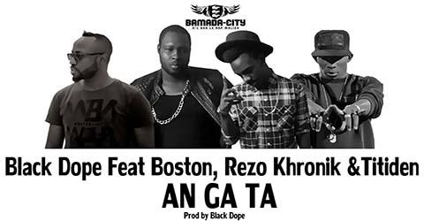 BLACK DOPE FEAT BOSTON, REZO KHRNIK & TITIDEN - AN GA TA - PROD BY BLAC DOPE