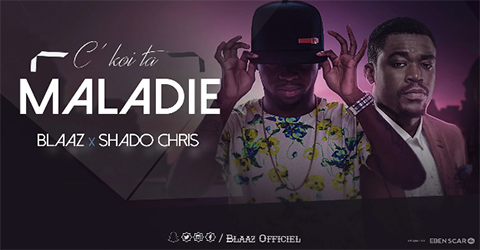 BLAAZ Feat. SHADO CHRIS - C' KOI TA MALADIE