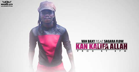VAN BAXY FEAT SAGARA FLOW - KAN KALIFA ALLAH - PROD BY BPM