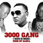 3000 GANG - I KAFA KI WAKA - PROD BY GASPA