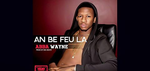 ABBA WAYNE - AN BE FEU LA - PROD BY BIG BEATZ