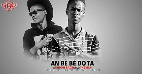 ANTIDONTE BADRA FEAT THE MAN - AN BÉ BÉ DO TA - PROD BY DIABATEBA MUSIC