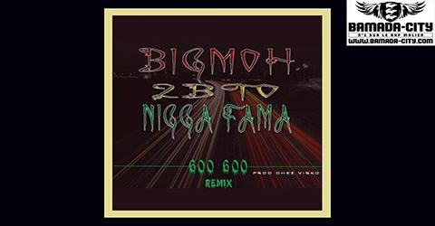 BIG MOH FEAT NEGGA FAMA & 2BTO - 600 600 - PROD BY VISKO