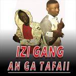 IZI GANG - AN GA TA FAII (SON)