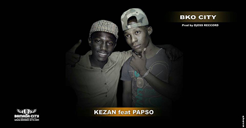 KENZAN FEAT PAPSO - BKO CITY - PROD BY DJOSS RECORDS