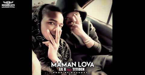 LIL G FEAT TITIDEN - MAMAN LOVA - PROD BY BACKOZY