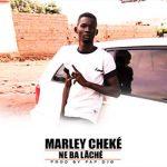 MARLEY CHEKÉ - NE BA LÂCHÉ - PROD BY PAP DJO