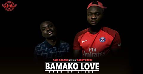 SAID BAGADO FEAT BADRY KAFRY - BAMAKO LOVE - PROD BY VISKO
