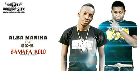 ALBA MANIKA FEAT OX-B - SAMARA KOLO - PROD BY BACKOZY:BAMADA-CITY
