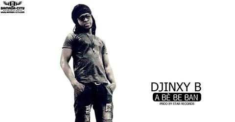 DJINXY B - A BÉ BAN - PROD BY STAR RECORDS