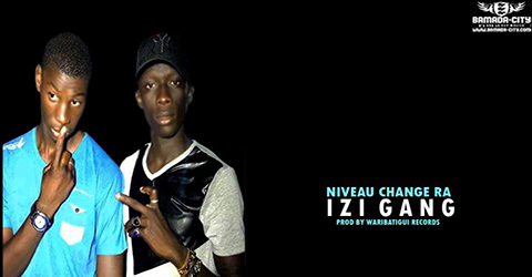 IZI GANG - NIVEAU CHANGERA - PROD BY WARIBATIGUI RECORDS