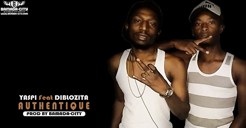 YASPI FEAT DIBLOZITA - AUTHENTIQUE - PROD BY BACKOZY: BAMADA-CITY