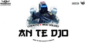 CHEIKITO FEAT WEEI SOLDAT - AN TE DJO - PROD BY WEEI SOLDAT & CHEIKITO